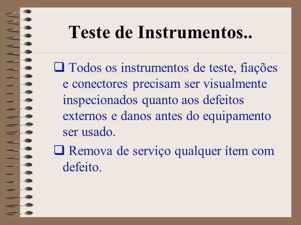 Teste de Instrumentos.. Todos os instrumentos de teste, fiações e conectores precisam ser visualmente inspecionados quanto aos defeitos externos e dan