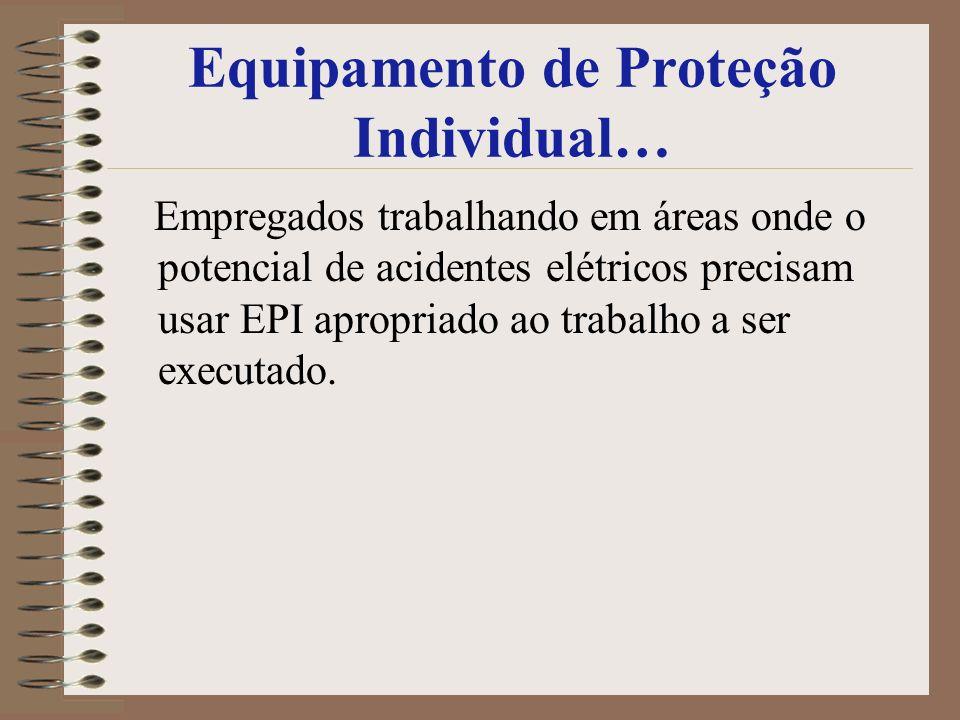 Equipamento de Proteção Individual… Empregados trabalhando em áreas onde o potencial de acidentes elétricos precisam usar EPI apropriado ao trabalho a