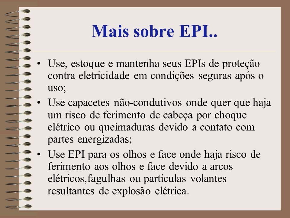 Mais sobre EPI.. Use, estoque e mantenha seus EPIs de proteção contra eletricidade em condições seguras após o uso; Use capacetes não-condutivos onde