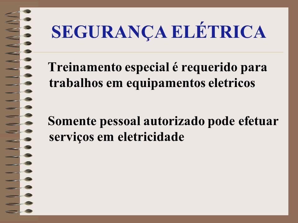 SEGURANÇA ELÉTRICA Treinamento especial é requerido para trabalhos em equipamentos eletricos Somente pessoal autorizado pode efetuar serviços em eletr