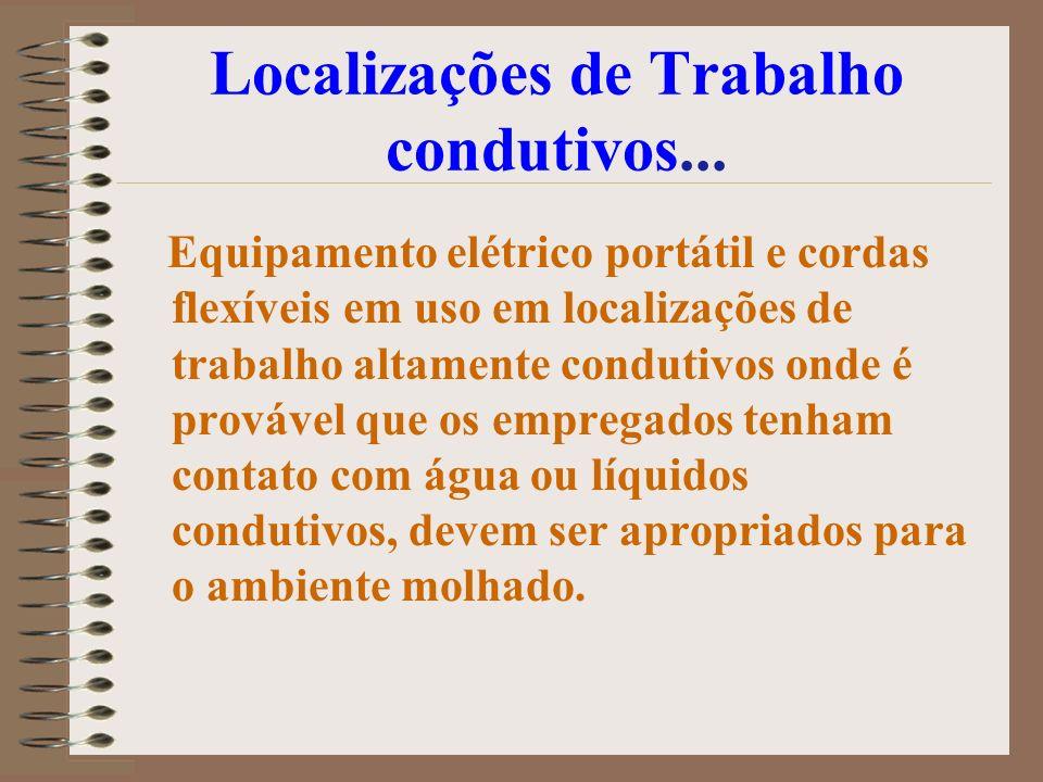 Localizações de Trabalho condutivos... Equipamento elétrico portátil e cordas flexíveis em uso em localizações de trabalho altamente condutivos onde é