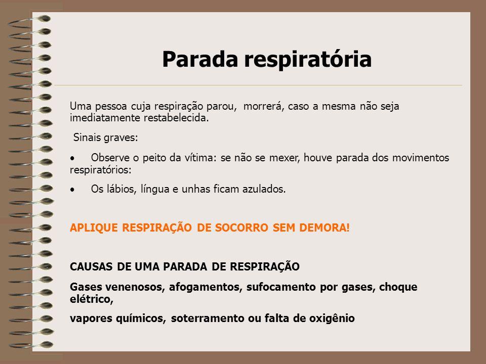 Parada respiratória Uma pessoa cuja respiração parou, morrerá, caso a mesma não seja imediatamente restabelecida. Sinais graves: Observe o peito da ví