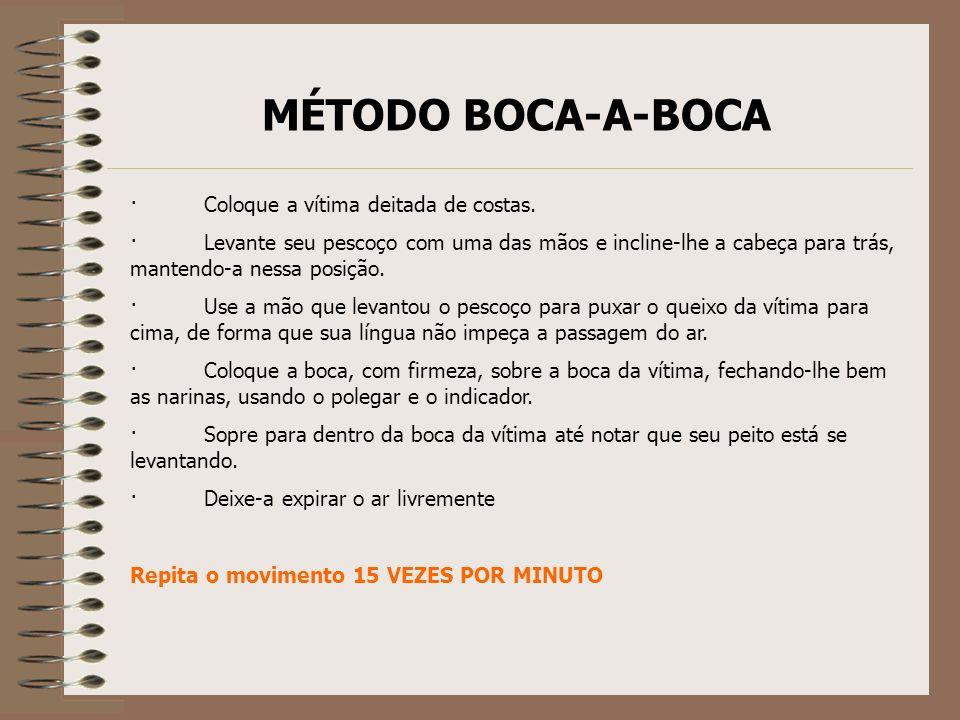 MÉTODO BOCA-A-BOCA · Coloque a vítima deitada de costas. · Levante seu pescoço com uma das mãos e incline-lhe a cabeça para trás, mantendo-a nessa pos