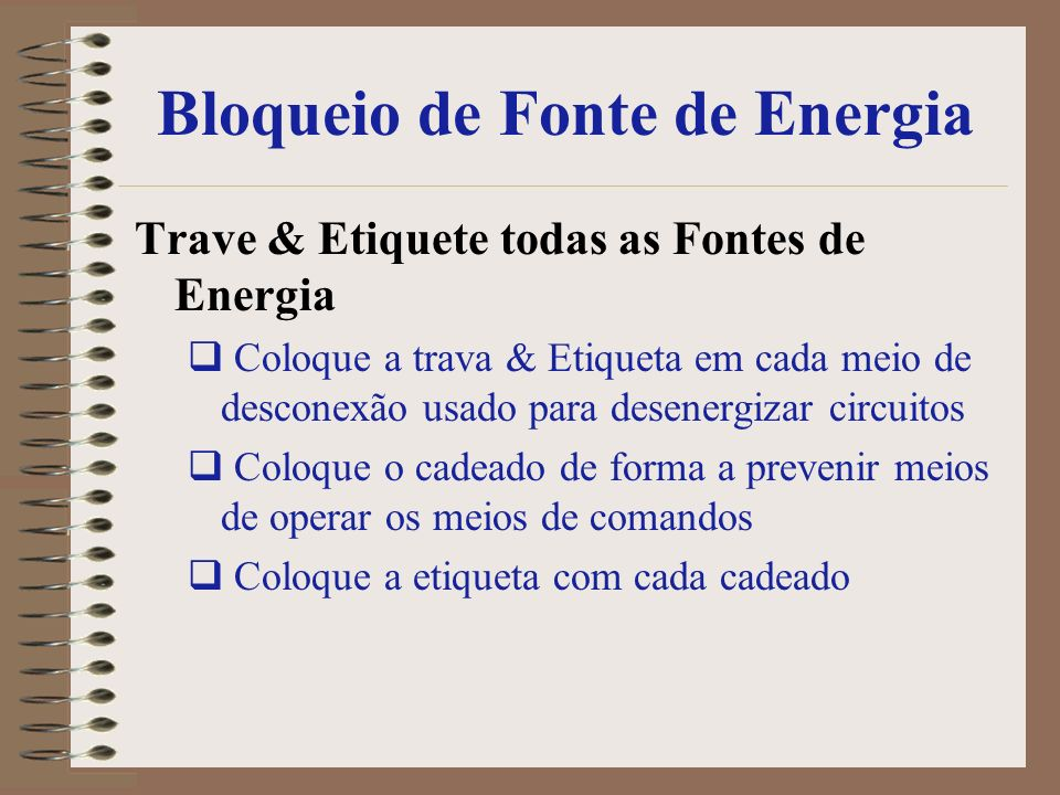 Bloqueio de Fonte de Energia Trave & Etiquete todas as Fontes de Energia Coloque a trava & Etiqueta em cada meio de desconexão usado para desenergizar
