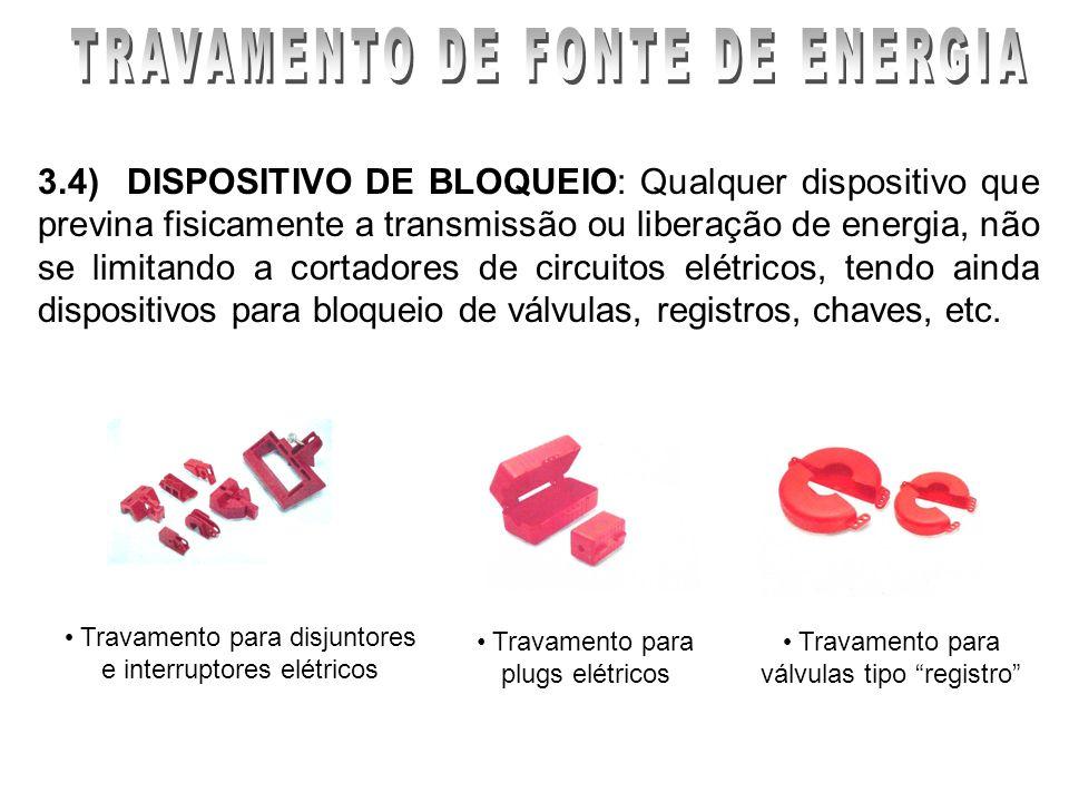 3.4) DISPOSITIVO DE BLOQUEIO: Qualquer dispositivo que previna fisicamente a transmissão ou liberação de energia, não se limitando a cortadores de cir