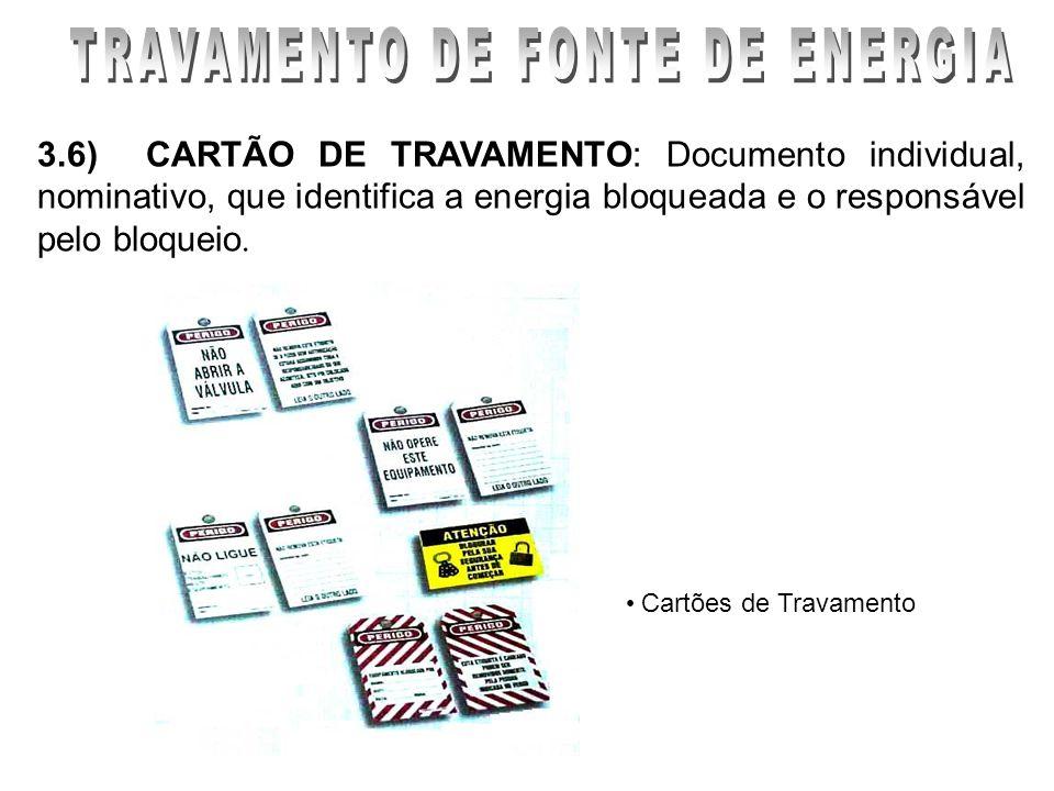 3.6) CARTÃO DE TRAVAMENTO: Documento individual, nominativo, que identifica a energia bloqueada e o responsável pelo bloqueio. Cartões de Travamento