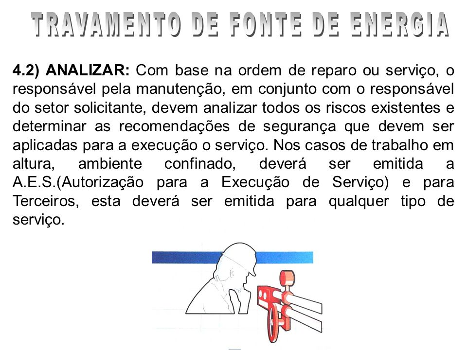 4.2) ANALIZAR: Com base na ordem de reparo ou serviço, o responsável pela manutenção, em conjunto com o responsável do setor solicitante, devem analiz
