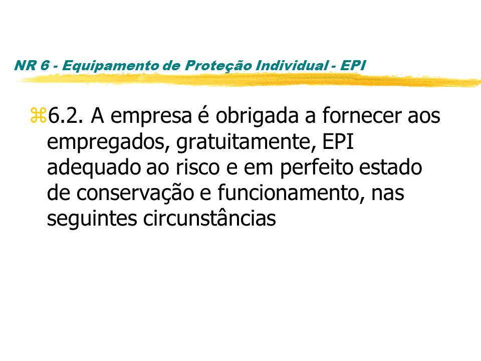 NR 6 - Equipamento de Proteção Individual - EPI z6.2. A empresa é obrigada a fornecer aos empregados, gratuitamente, EPI adequado ao risco e em perfei