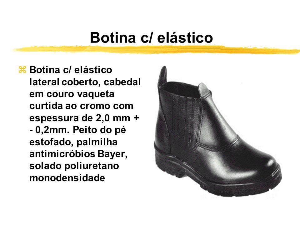 Botina c/ elástico zBotina c/ elástico lateral coberto, cabedal em couro vaqueta curtida ao cromo com espessura de 2,0 mm + - 0,2mm.