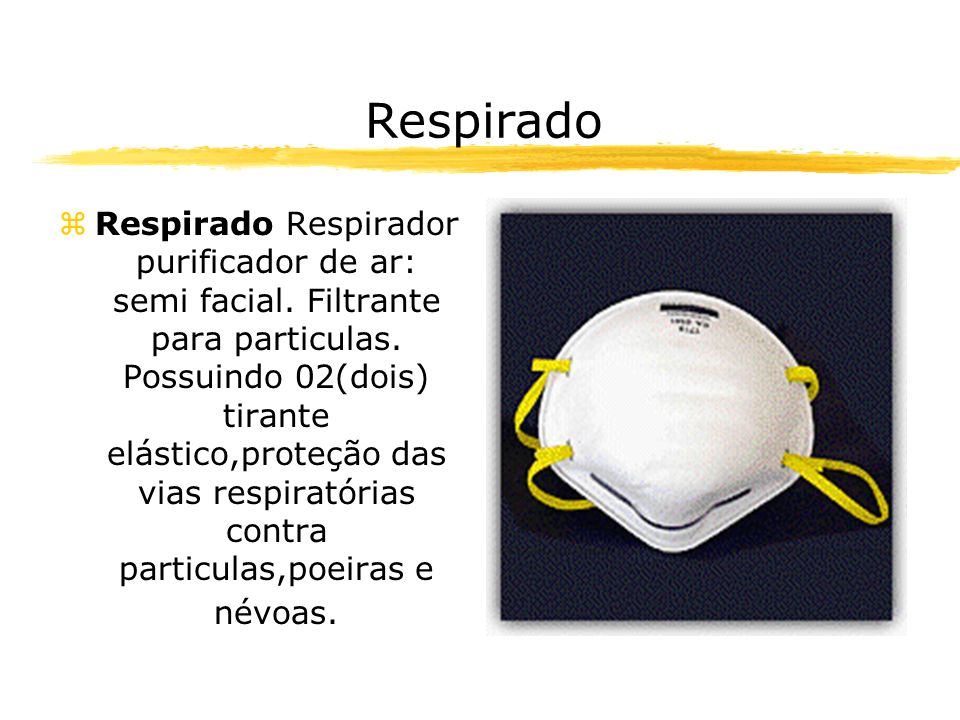 Respirado zRespirado Respirador purificador de ar: semi facial. Filtrante para particulas. Possuindo 02(dois) tirante elástico,proteção das vias respi