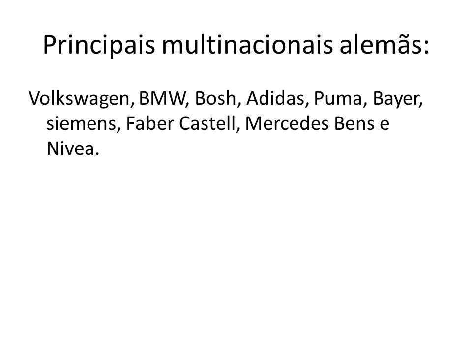 Principais multinacionais alemãs: Volkswagen, BMW, Bosh, Adidas, Puma, Bayer, siemens, Faber Castell, Mercedes Bens e Nivea.