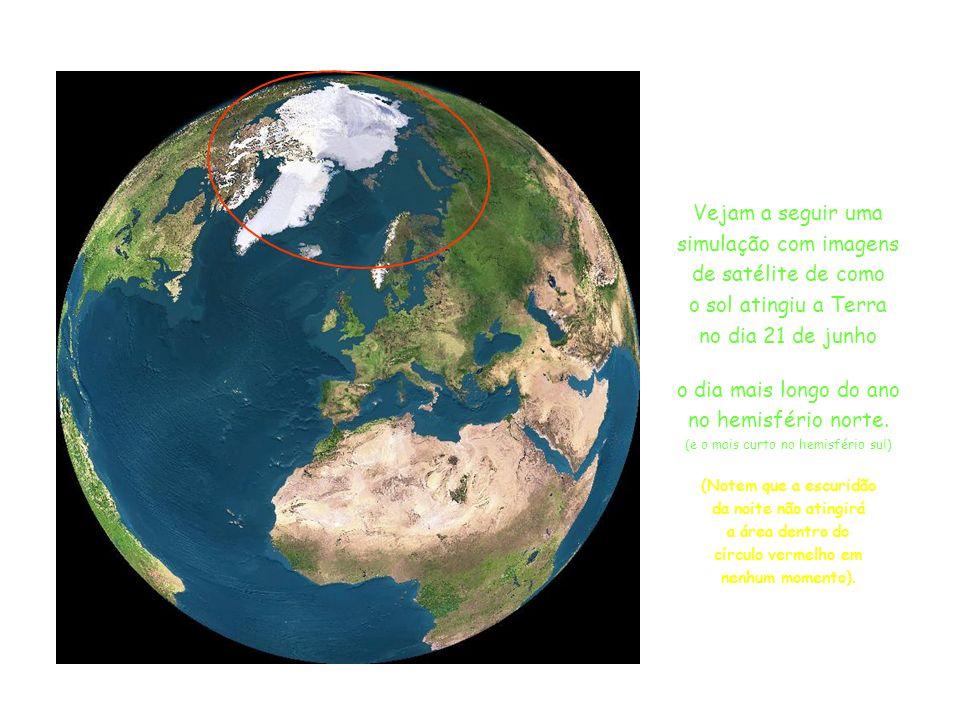 Vejam a seguir uma simulação com imagens de satélite de como o sol atingiu a Terra no dia 21 de junho (solstício de verão), o dia mais longo do ano no