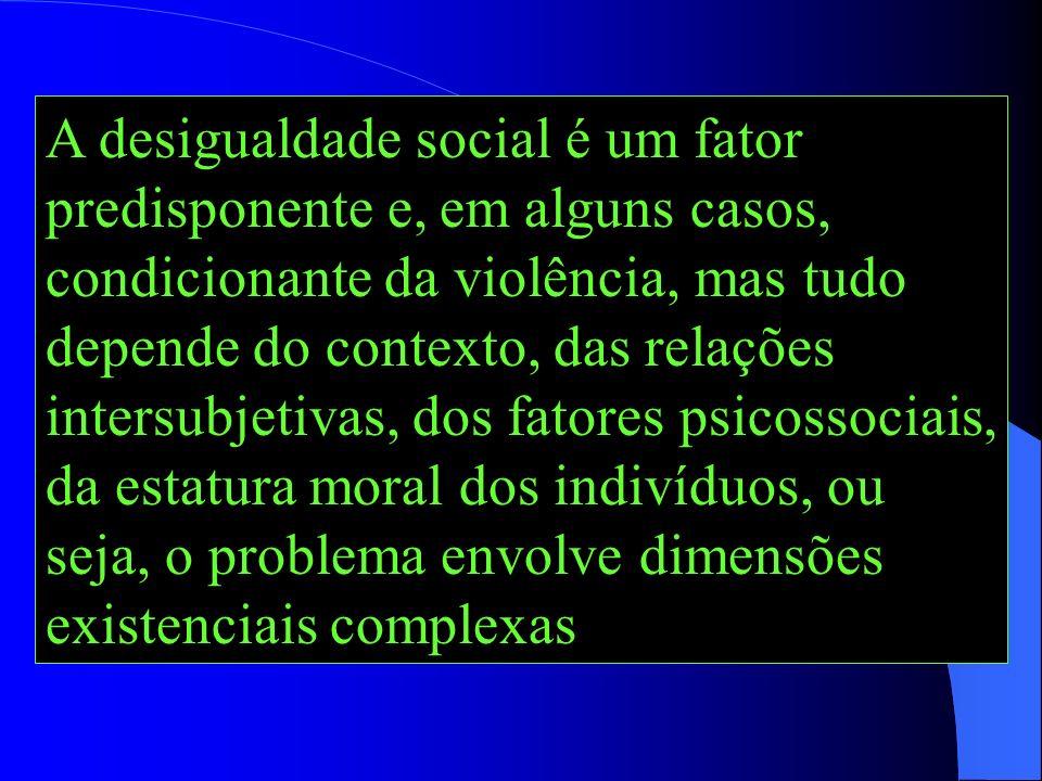 Os fatores sócio econômicos são quase sempre necessários para explicar certos tipos de violência, mas não são suficientes para elucidar a sua origem o