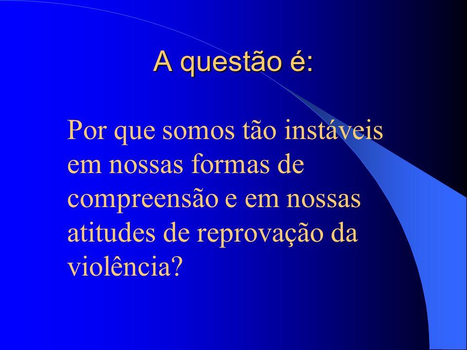 O surgimento e o recrudescimento da violência depende do modo como a ela reagimos