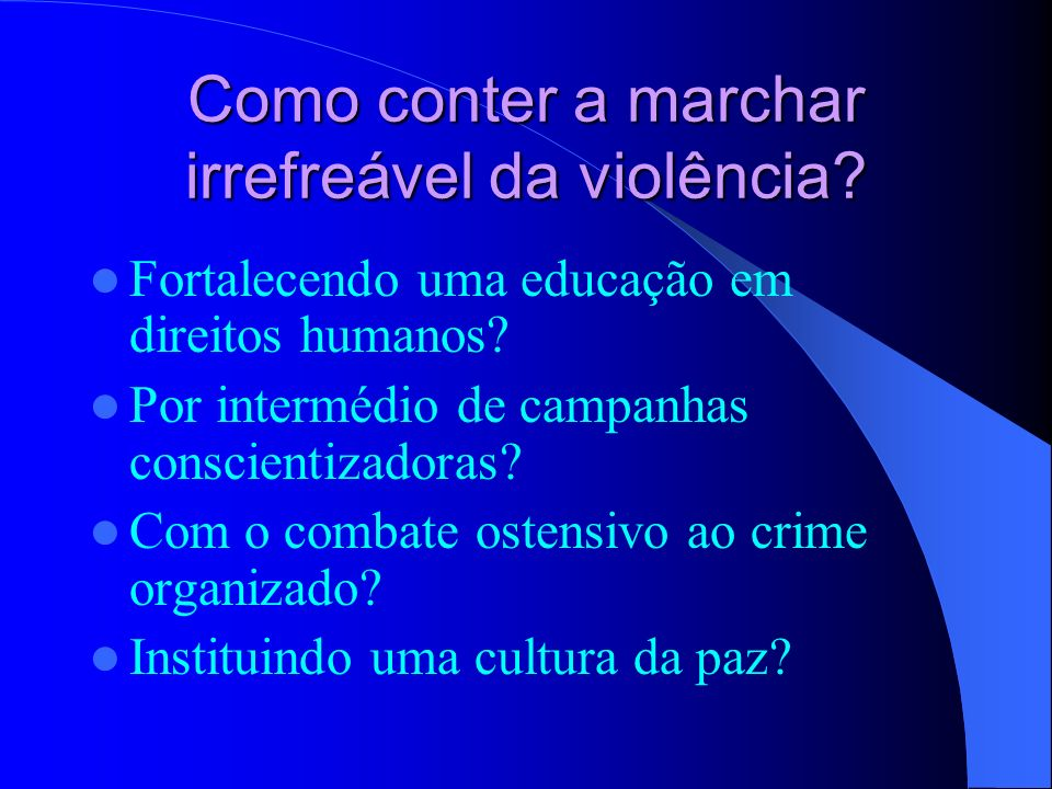 Violência: o que justifica a sua emergência? A impotência da razão (crise da racionalidade) ? A fraqueza da vontade (moral hedonista)? O modelo de civ