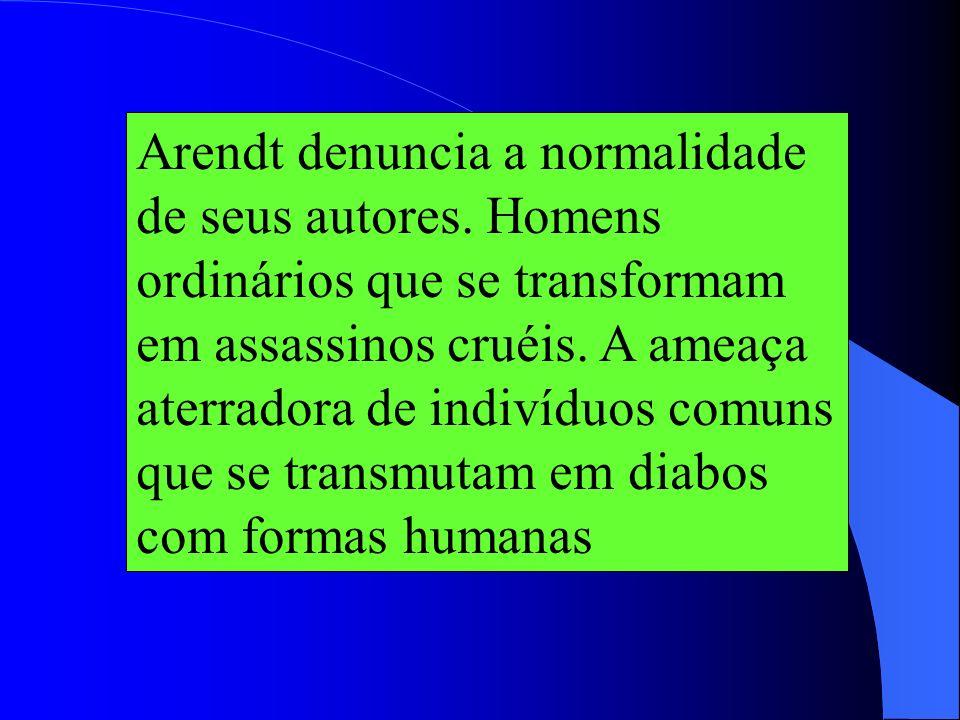 O problema da radicalidade é substituído hoje pelo da banalidade do mal (Hannah Arendt) O mal não é obra de uma força demoníaca ou de um gênio maligno