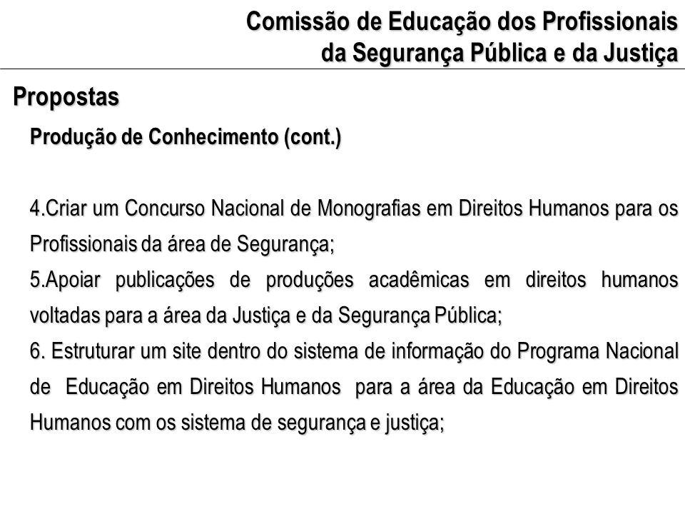 Comissão de Educação dos Profissionais da Segurança Pública e da Justiça Propostas Produção de Conhecimento (cont.) 7.