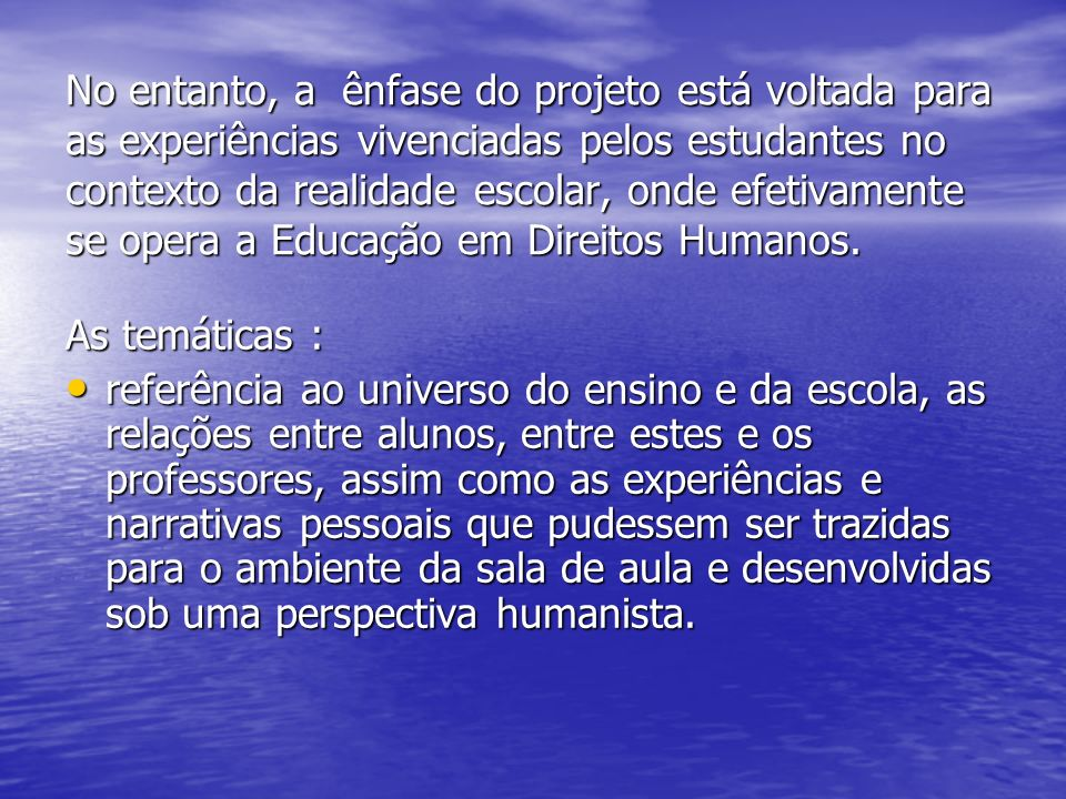 Abrangência da Proposta: Profissionais de educação do Estado de Santa Catarina (professores e gestores), lideranças comunitárias e os integrantes do Comitê Catarinense de Educação em Direitos Humanos.