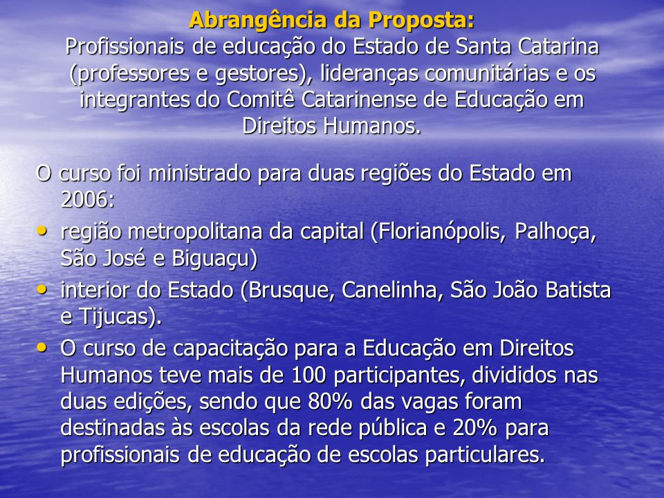 Em 2008, participarão da capacitação 300 educadores da rede pública do Estado, da região da Grande Florianópolis e da Região de Itajaí.