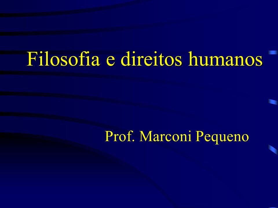 Filosofia e direitos humanos Prof. Marconi Pequeno