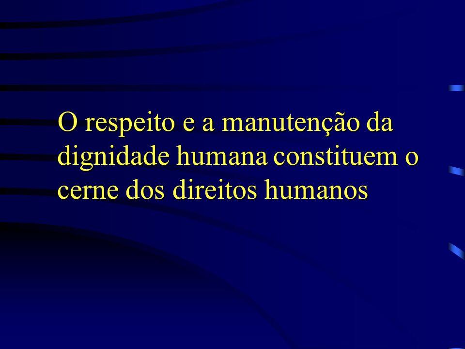 O respeito à dignidade humana deve existir sempre, em qualquer lugar e de maneira igual para todos
