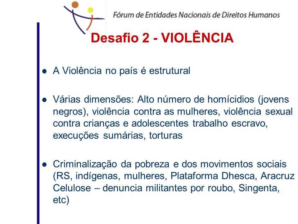 Desafio 2 - VIOLÊNCIA A Violência no país é estrutural Várias dimensões: Alto número de homícidios (jovens negros), violência contra as mulheres, viol