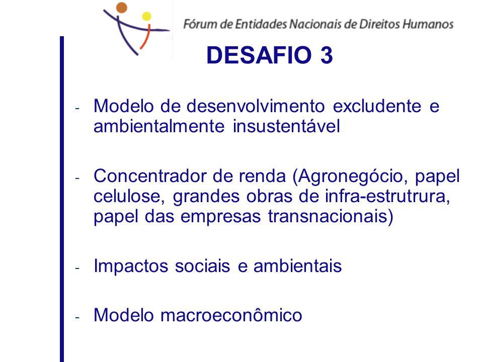 DESAFIO 3 - Modelo de desenvolvimento excludente e ambientalmente insustentável - Concentrador de renda (Agronegócio, papel celulose, grandes obras de