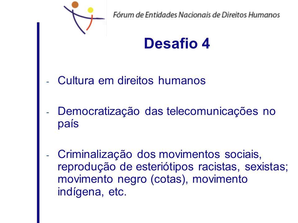 Desafio 4 - Cultura em direitos humanos - Democratização das telecomunicações no país - Criminalização dos movimentos sociais, reprodução de esterióti