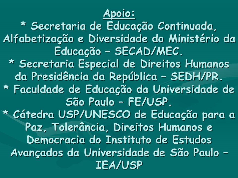 Apoio: * Secretaria de Educação Continuada, Alfabetização e Diversidade do Ministério da Educação – SECAD/MEC. * Secretaria Especial de Direitos Human