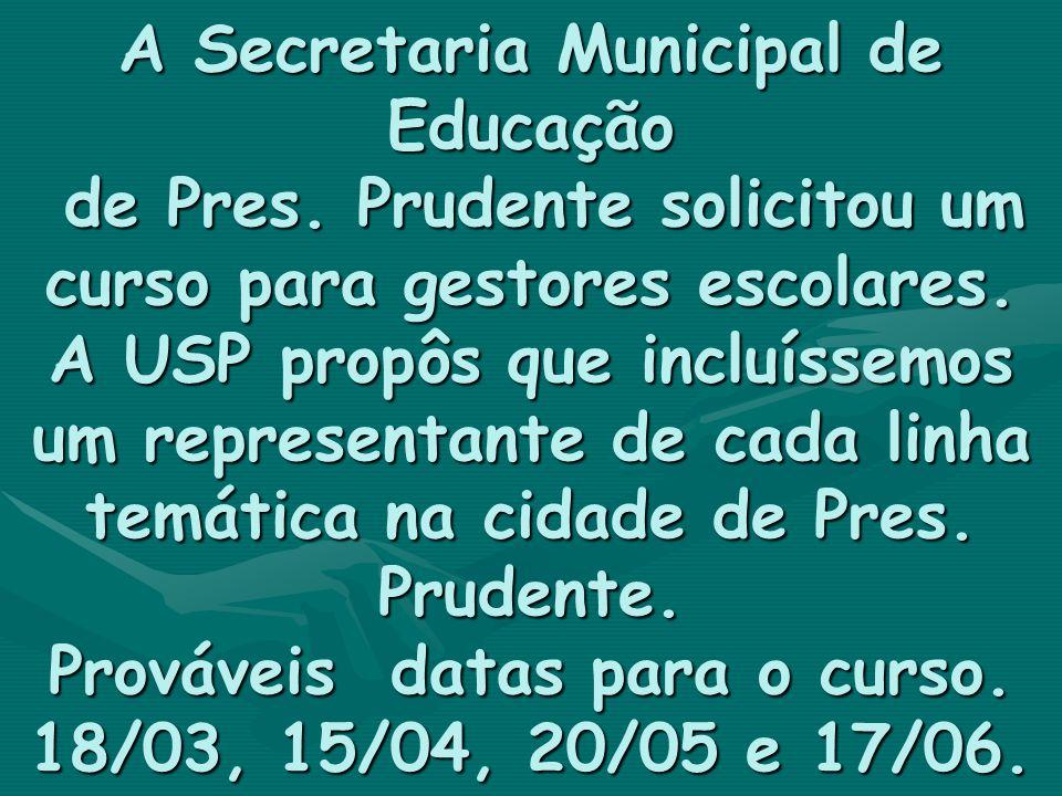A Secretaria Municipal de Educação de Pres. Prudente solicitou um curso para gestores escolares. A USP propôs que incluíssemos um representante de cad
