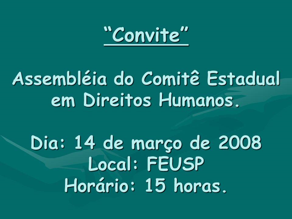 Convite Assembléia do Comitê Estadual em Direitos Humanos. Dia: 14 de março de 2008 Local: FEUSP Horário: 15 horas.