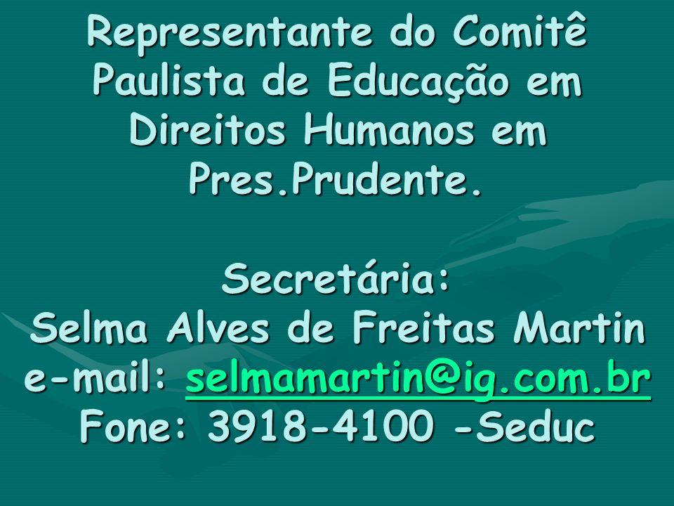 Representante do Comitê Paulista de Educação em Direitos Humanos em Pres.Prudente. Secretária: Selma Alves de Freitas Martin e-mail: selmamartin@ig.co