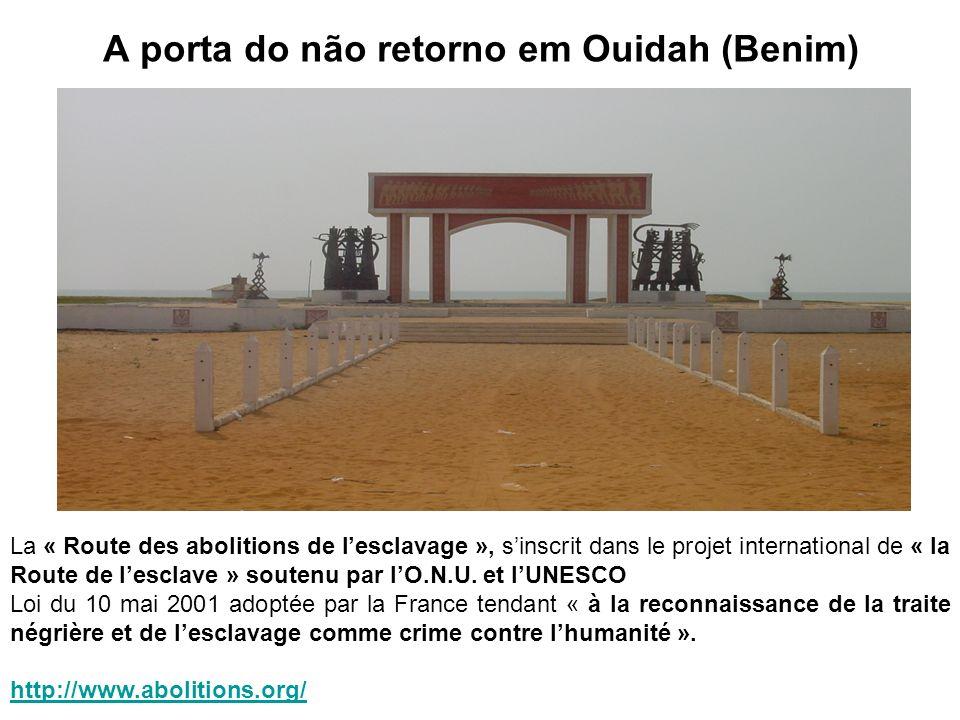 A porta do não retorno em Ouidah (Benim) La « Route des abolitions de lesclavage », sinscrit dans le projet international de « la Route de lesclave »