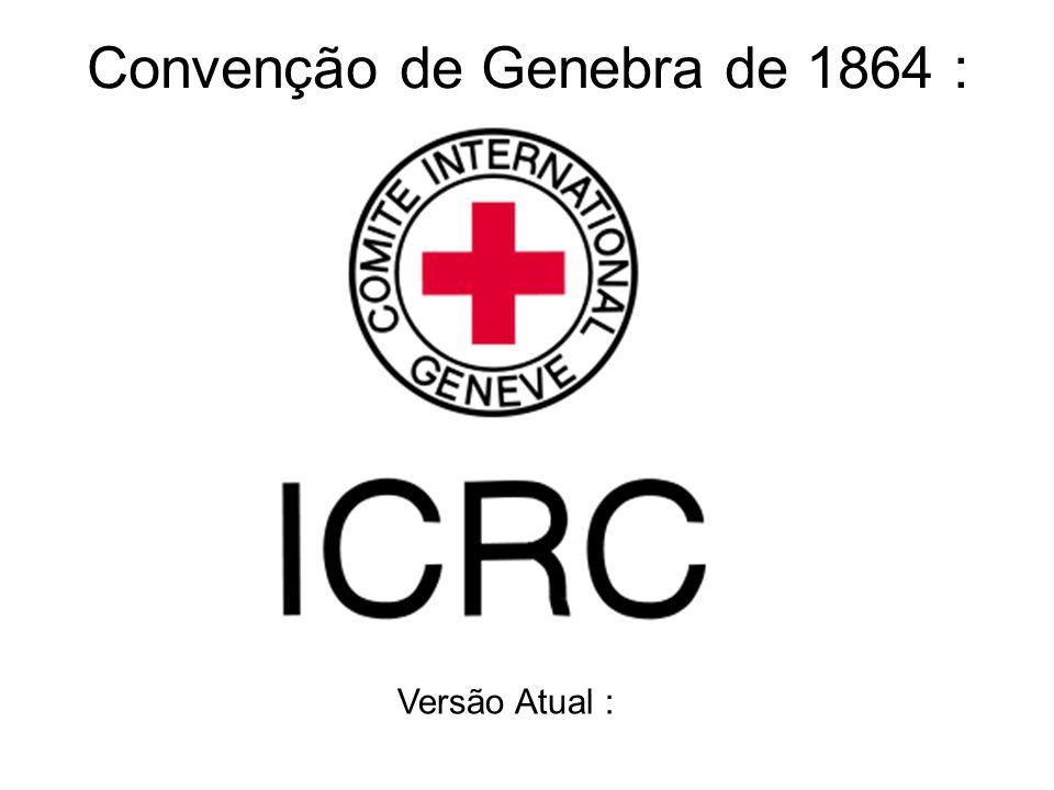 Convenção de Genebra de 1864 : Versão Atual :