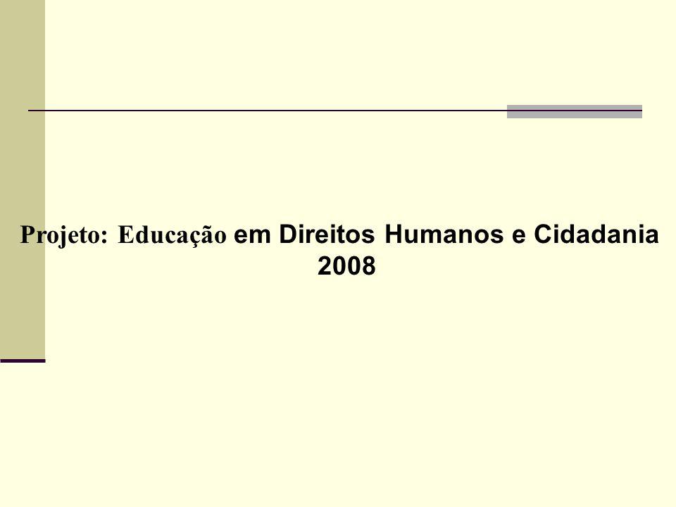 Projeto: Educação em Direitos Humanos e Cidadania 2008