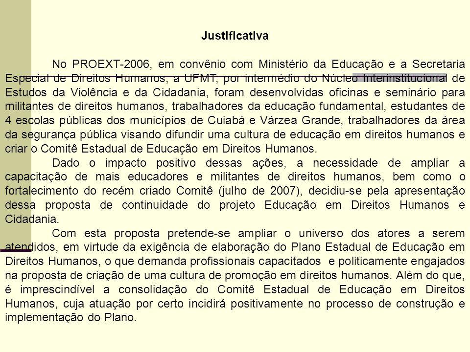 Justificativa No PROEXT-2006, em convênio com Ministério da Educação e a Secretaria Especial de Direitos Humanos, a UFMT, por intermédio do Núcleo Int