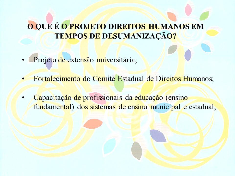 O QUE É O PROJETO DIREITOS HUMANOS EM TEMPOS DE DESUMANIZAÇÃO? Projeto de extensão universitária; Fortalecimento do Comitê Estadual de Direitos Humano