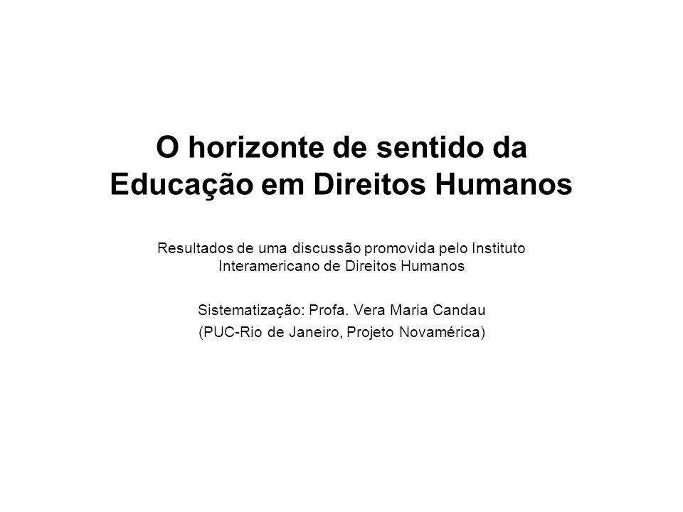 O horizonte de sentido da Educação em Direitos Humanos Resultados de uma discussão promovida pelo Instituto Interamericano de Direitos Humanos Sistema
