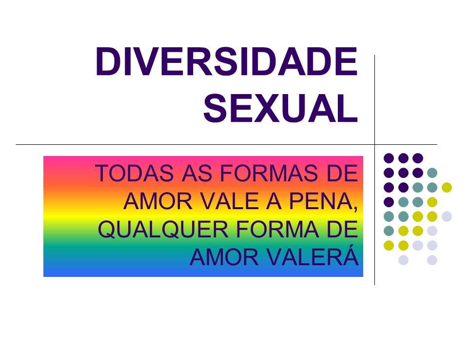 DIVERSIDADE SEXUAL TODAS AS FORMAS DE AMOR VALE A PENA, QUALQUER FORMA DE AMOR VALERÁ
