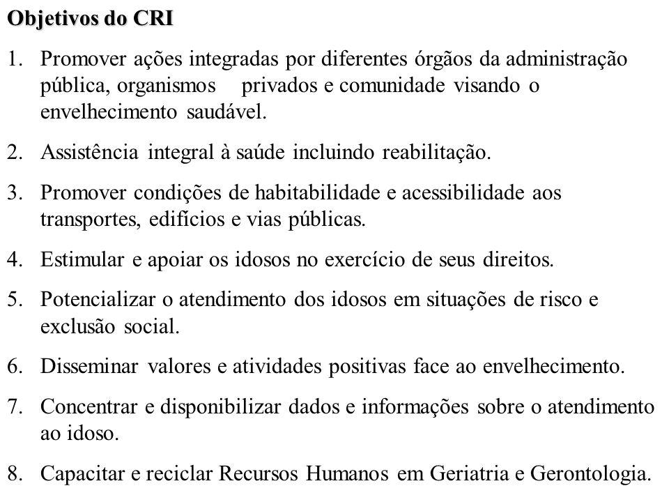 Objetivos do CRI 1.Promover ações integradas por diferentes órgãos da administração pública, organismos privados e comunidade visando o envelhecimento