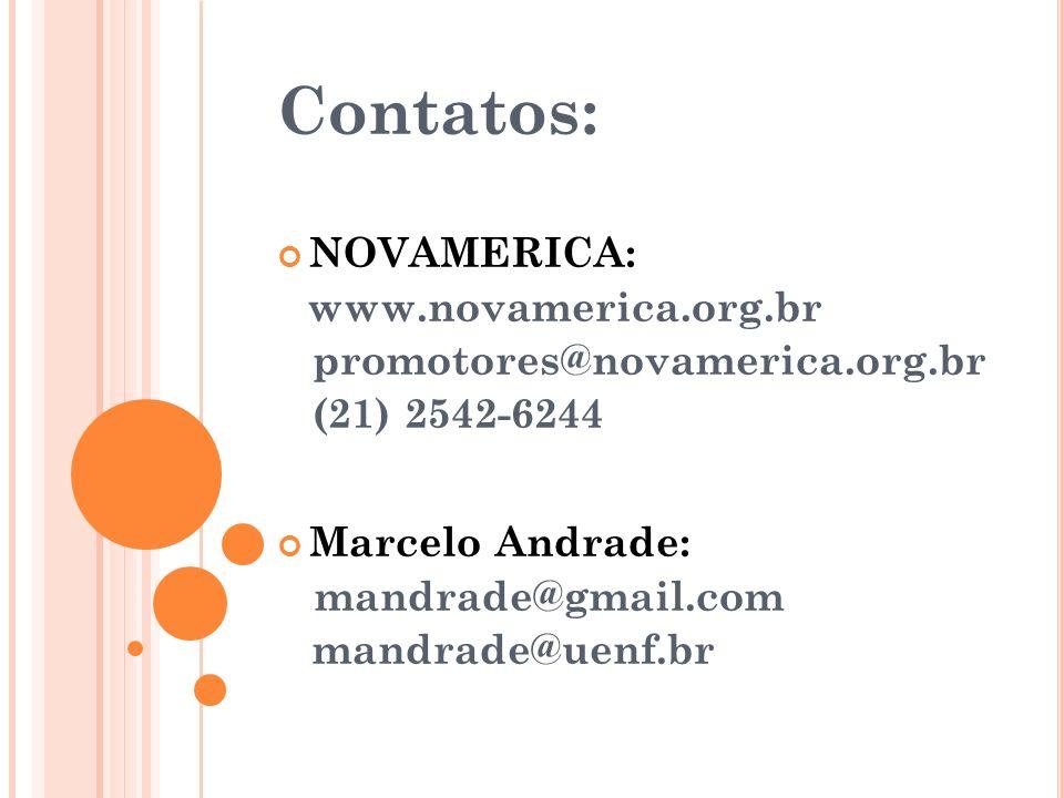 Contatos: NOVAMERICA: www.novamerica.org.br promotores@novamerica.org.br (21) 2542-6244 Marcelo Andrade: mandrade@gmail.com mandrade@uenf.br