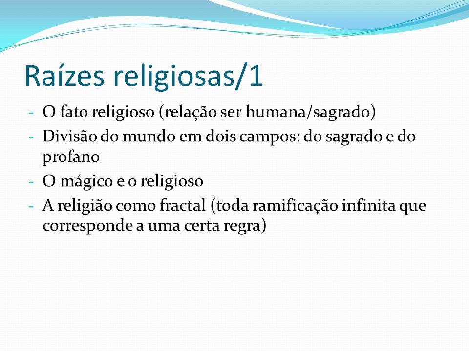 Raízes religiosas/1 - O fato religioso (relação ser humana/sagrado) - Divisão do mundo em dois campos: do sagrado e do profano - O mágico e o religios