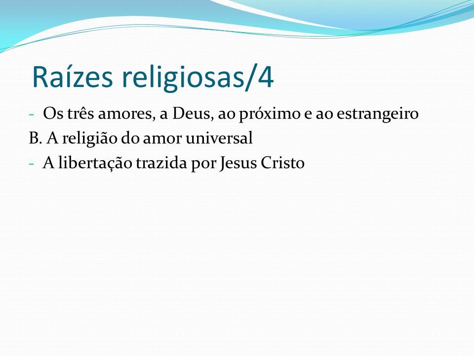 Raízes religiosas/4 - Os três amores, a Deus, ao próximo e ao estrangeiro B. A religião do amor universal - A libertação trazida por Jesus Cristo