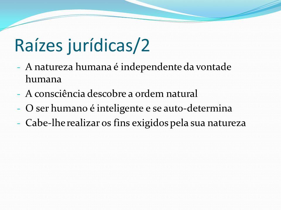 Raízes jurídicas/2 - A natureza humana é independente da vontade humana - A consciência descobre a ordem natural - O ser humano é inteligente e se aut