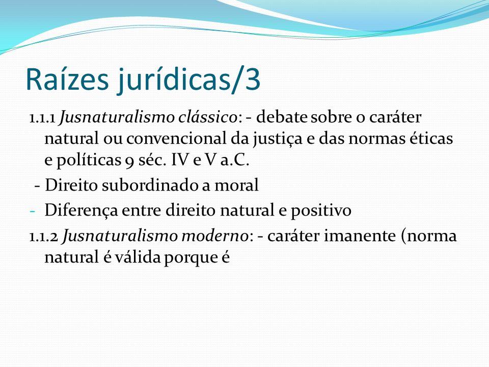 Raízes jurídicas/3 1.1.1 Jusnaturalismo clássico: - debate sobre o caráter natural ou convencional da justiça e das normas éticas e políticas 9 séc. I