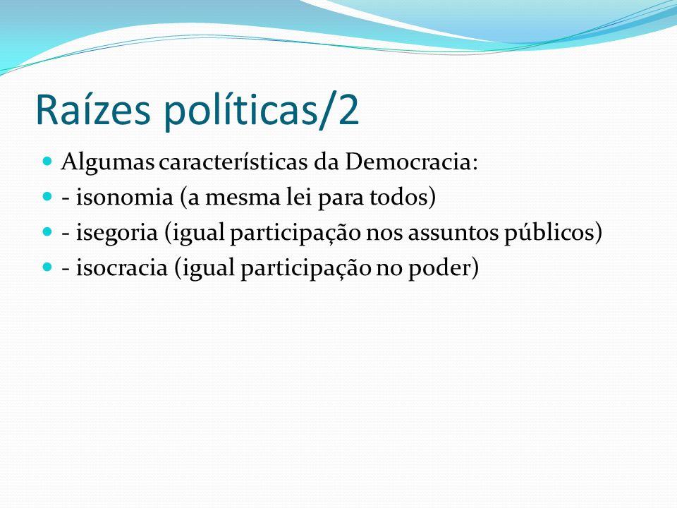 Raízes políticas/2 Algumas características da Democracia: - isonomia (a mesma lei para todos) - isegoria (igual participação nos assuntos públicos) -