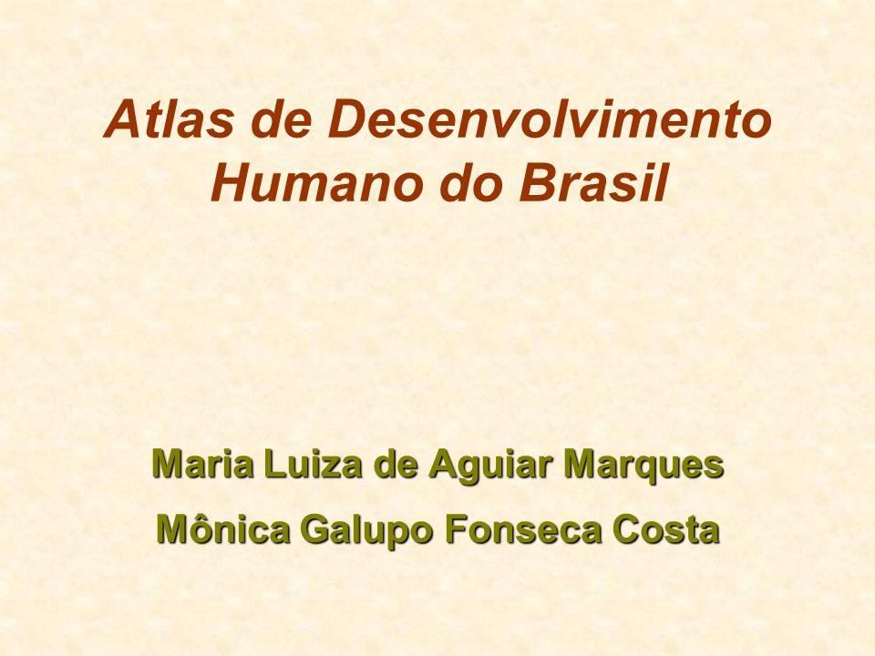 Atlas de Desenvolvimento Humano do Brasil Maria Luiza de Aguiar Marques Mônica Galupo Fonseca Costa