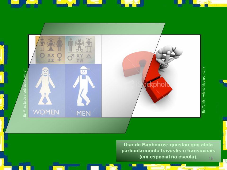 15 http://inusitatus.blogtvbrasil.com.br http://oinfernodaluz.blogspot.com/ Uso de Banheiros: questão que afeta particularmente travestis e transexuai
