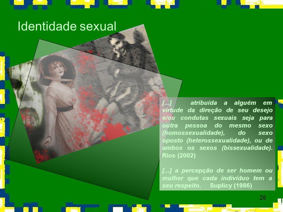26 Identidade sexual [...] atribuída a alguém em virtude da direção de seu desejo e/ou condutas sexuais seja para outra pessoa do mesmo sexo (homossex