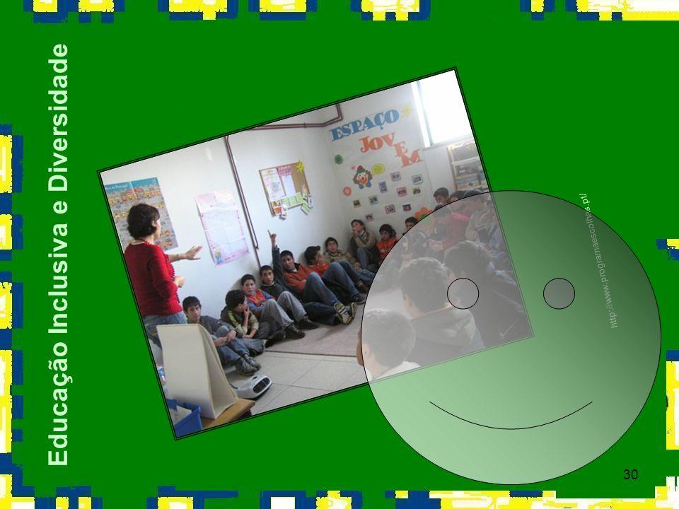 30 Educação Inclusiva e Diversidade http://www.programaescolhas.pt/